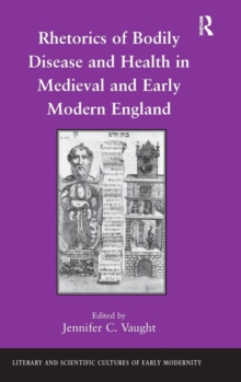 Rhetorics of Bodily Disease and Health in Medieval and Early Modern England, Hardback Book