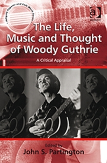 The Life, Music and Thought of Woody Guthrie : A Critical Appraisal, Hardback Book