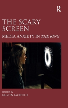 The Scary Screen : Media Anxiety in The Ring, Hardback Book