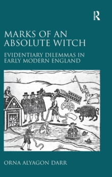 Marks of an Absolute Witch : Evidentiary Dilemmas in Early Modern England, Hardback Book