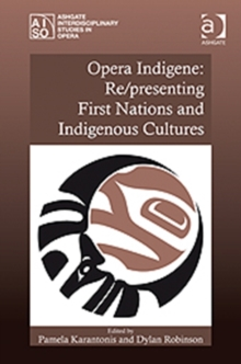 Opera Indigene: Re/presenting First Nations and Indigenous Cultures, Hardback Book