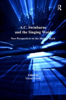 A.C. Swinburne and the Singing Word : New Perspectives on the Mature Work, Hardback Book