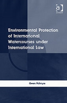 Environmental Protection of International Watercourses under International Law, Hardback Book