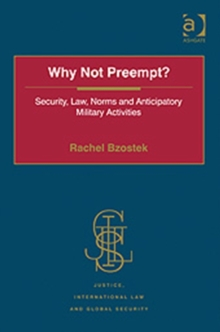 Why Not Preempt? : Security, Law, Norms and Anticipatory Military Activities, Hardback Book
