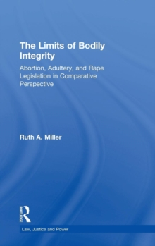 The Limits of Bodily Integrity : Abortion, Adultery, and Rape Legislation in Comparative Perspective, Hardback Book