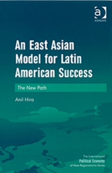 An East Asian Model for Latin American Success : The New Path, Hardback Book