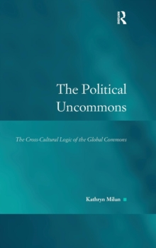 The Political Uncommons : The Cross-Cultural Logic of the Global Commons, Hardback Book