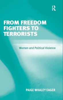 From Freedom Fighters to Terrorists : Women and Political Violence, Hardback Book
