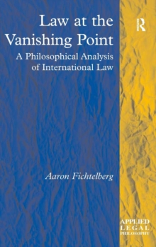 Law at the Vanishing Point : A Philosophical Analysis of International Law, Hardback Book