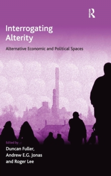 Interrogating Alterity : Alternative Economic and Political Spaces, Hardback Book