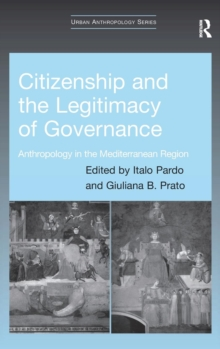 Citizenship and the Legitimacy of Governance : Anthropology in the Mediterranean Region, Hardback Book