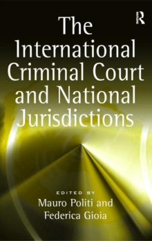 The International Criminal Court and National Jurisdictions, Hardback Book