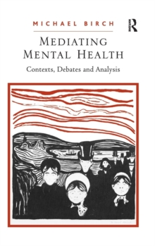 Mediating Mental Health : Contexts, Debates and Analysis, Hardback Book