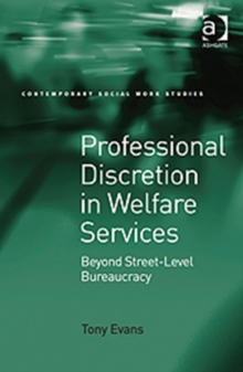 Professional Discretion in Welfare Services : Beyond Street-level Bureaucracy, Hardback Book
