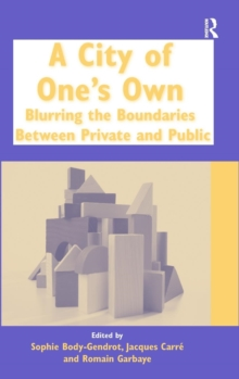 A City of One's Own : Blurring the Boundaries Between Private and Public, Hardback Book