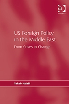 US Foreign Policy in the Middle East : From Crises to Change, Hardback Book