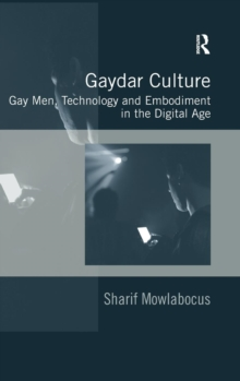 Gaydar Culture : Gay Men, Technology and Embodiment in the Digital Age, Hardback Book