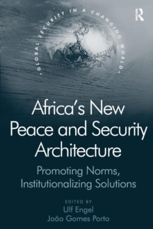 Africa's New Peace and Security Architecture : Promoting Norms, Institutionalizing Solutions, Paperback / softback Book