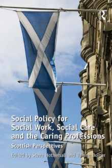 Social Policy for Social Work, Social Care and the Caring Professions : Scottish Perspectives, Paperback Book