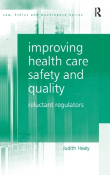 Improving Health Care Safety and Quality : Reluctant Regulators, Hardback Book