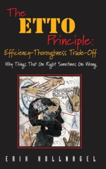 The ETTO Principle: Efficiency-thoroughness Trade-off : Why Things That Go Right Sometimes Go Wrong, Hardback Book