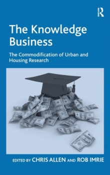 The Knowledge Business : The Commodification of Urban and Housing Research, Hardback Book