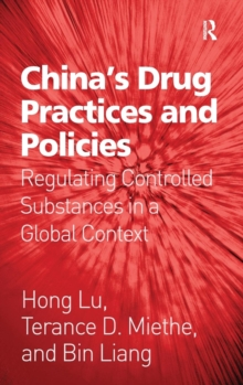 China's Drug Practices and Policies : Regulating Controlled Substances in a Global Context, Hardback Book
