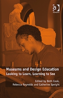 Museums and Design Education : Looking to Learn, Learning to See, Hardback Book