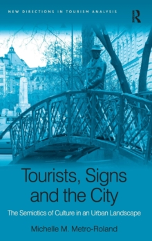 Tourists, Signs and the City : the Semiotics of Culture in an Urban Landscape, Hardback Book