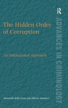 The Hidden Order of Corruption : An Institutional Approach, Hardback Book