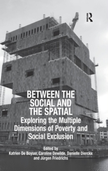 Between the Social and the Spatial : Exploring the Multiple Dimensions of Poverty and Social Exclusion, Hardback Book