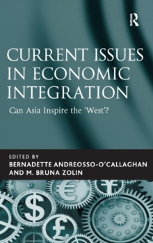 Current Issues in Economic Integration : Can Asia Inspire the 'West'?, Hardback Book
