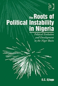 The Roots of Political Instability in Nigeria : Political Evolution and Development in the Niger Basin, Hardback Book