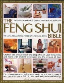 The Feng Shui Bible : Everything You Need to Know to Make Your House a Tranquil and Positive Space Full of Calm and Well-balanced Energy, Hardback Book