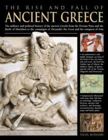 The Rise and Fall of Ancient Greece : The Military and Political History of the Ancient Greeks from the Fall of Troy, the Persian Wars and the Battle of Marathon to the Campaigns of Alexander the Grea, Hardback Book