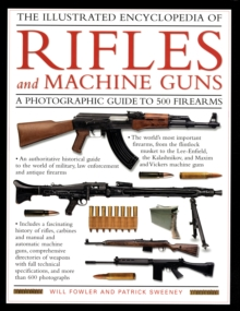 The Illustrated Encyclopedia of Rifles and Machine Guns : An Illustrated Historical Reference to Over 500 Military, Law Enforcement and Antique Firearms from Around the World, Hardback Book