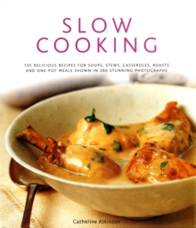 Slow Cooking : 150 Delicious Simple-to-make Recipes Shown in 200 Stunning Photographs - Soups, Stews, Casseroles, Roasts, Comforting Hot-pots, and Easy One-pot Meals, Hardback Book
