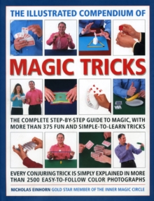 The Illustrated Compendium of Magic Tricks : The Complete Step-by-step Guide to Magic, with More Than 320 Fun and Fully Accessible Tricks, Hardback Book