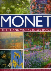 Monet : His Life and Works in 500 Images, Hardback Book