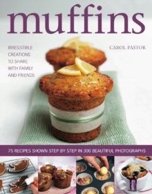 Muffins : Irresistible Sweet and Savoury Creations for Every Day and for Sharing with Family and Friends, Hardback Book