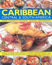 The Illustrated Food and Cooking of the Caribbean, Central and South America : Tropical Cuisines Steeped in History, 150 Exotic and Authentic Dishes Shown Step by Step, Hardback Book