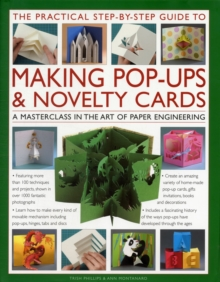The Practical Step-by-step Guide to Making Pop-ups & Novelty Cards : a How-to Guide to the Art of Paper Engineering, Featuring Over 100 Techniques and Projects Shown in 1000 Fantastic Photographs and, Hardback Book