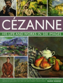 Cezanne: His Life and Works in 500 Images, Hardback Book