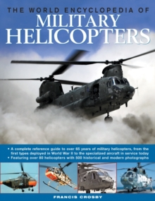 The World Encyclopedia of Military Helicopters : Featuring Over 80 Helicopters with 500 Historical and Modern Photographs, Hardback Book