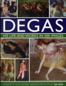 Degas: His Life and Works in 500 Images, Hardback Book