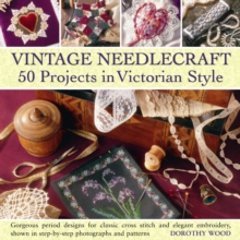 Vintage Needlecraft : 50 Projects in Victorian Style, Hardback Book
