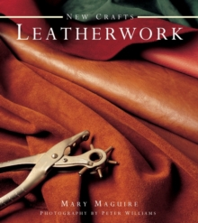 New Crafts: Leatherwork : 25 Practical Ideas for Hand-crafted Leather Projects That are Easy to Make at Home, Hardback Book