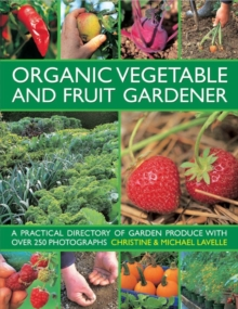 Organic Vegetable and Fruit Gardener : a Practical Directory of Garden Produce with Over 250 Photographs, Hardback Book