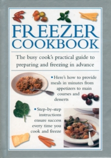 Freezer Cookbook : the Busy Cook's Practical Guide to Preparing and Freezing in Advance, Hardback Book