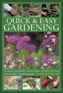 Quick & Easy Gardening : Creating a Beautiful Outdoor Space in Under an Hour a Week, Hardback Book